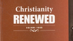 Christianity Renewed Volume 4
